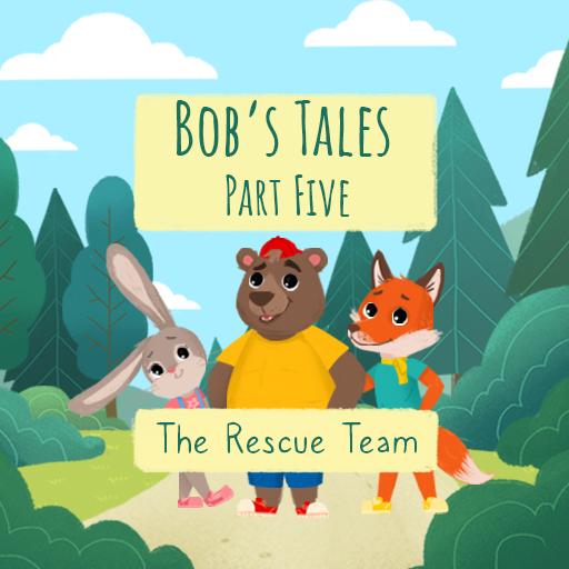 Bob's Tales V - The Rescue Team