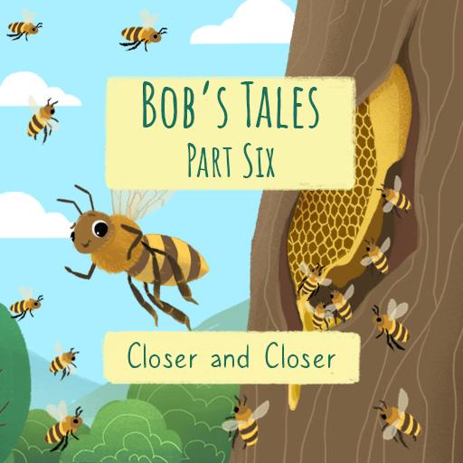 Bob's Tales VI - Closer and Closer
